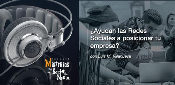 ¿Ayudan-las-Redes-Sociales-a-posicionar-tu-empresa--con-Luis-M.-Villanueva-Misterios-del-Social-Media-Podcast-02