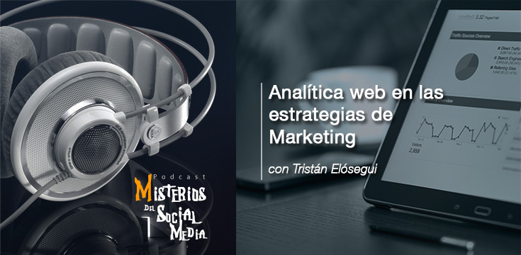 Analítica-web-en-las-estrategias-de-Marketing-con-Tristan-Elosegui-Misterios-del-Social-Media-Podcast-02