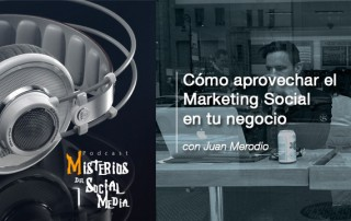 Como-aprovechar-el-Marketing-Social-en-tu-negocio-con-Juan-Merodio-Misterios-del-Social-Media-Podcast-06